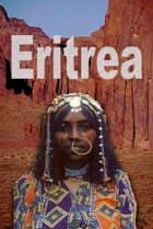 History and Culture of Eritrea, Republic of Eritrea, Eritrea - Full detail of Eritrea and her entire activates, related to, History, Government, Culture, Politics, Ethnic groups, Religion, Cultural heritage of different ethnic groups, Industry in Eritrea, Peoples of Equatorial Eritrea ebook by Sampson Jerry