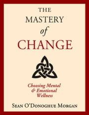 The Mastery Of Change ebook by Sean O'Donoghue Morgan