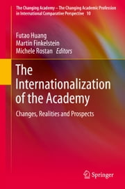 The Internationalization of the Academy - Changes, Realities and Prospects ebook by Futao Huang, Michele Rostan, Martin Finkelstein