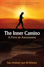 The Inner Camino - A Path of Awakening ebook by Sara Hollwey,Jill Brierley