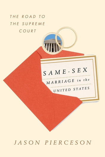 Same-Sex Marriage in the United States - The Road to the Supreme Court ebook by Jason Pierceson