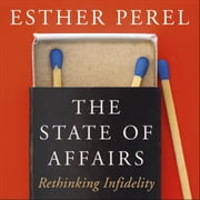 The State Of Affairs - Rethinking Infidelity - a book for anyone who has ever loved audiobook by Esther Perel