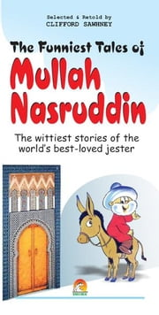 The Funniest Tales of Mullah Nasruddin - The wittiest stories of the world's best-loved jester ebook by CLIFFORD SAWHNEY