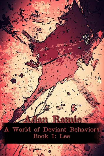 A World of Deviant Behaviors: Lee Barsten - A World of Deviant Behaviors, #1 ebook by Adan Ramie