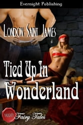 Tied Up in Wonderland ebook by London Saint James