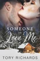 Someone to Love Me ebook by Tory Richards