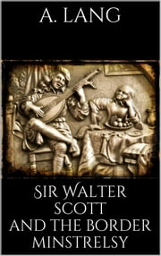 Sir Walter Scott and the Border Minstrelsy ebook by Andrew Lang