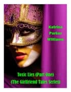 Toxic Lies (A Short Story) -- Also read The Ties That Kill or the entire collection The Girlfriend Tales ebook by Katrina Parker Williams