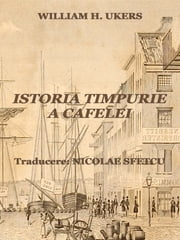 Istoria timpurie a cafelei ebook by William H. Ukers