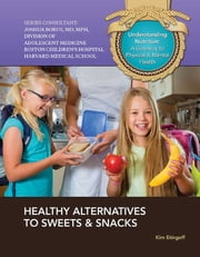 Healthy Alternatives to Sweets & Snacks ebook by Kim Etingoff