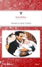 Rafael's Love-Child ebook by Kate Walker
