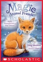Ruby Fuzzybrush's Star Dance (Magic Animal Friends #7) ebook by Daisy Meadows