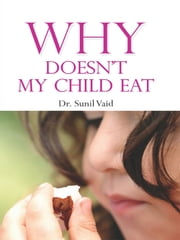 Why Doesn't My Child Eat ebook by Dr. Sunil Vaid