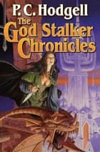 The God Stalker Chronicles ebook by P. C. Hodgell