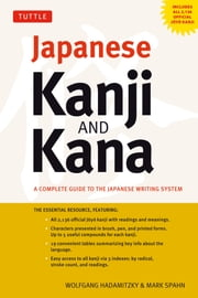 Japanese Kanji and Kana - A Complete Guide to the Japanese Writing System ebook by Wolfgang Hadamitzky,Mark Spahn