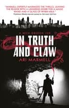 In Truth and Claw - (A Mick Oberon Job #4) ebook by Ari Marmell
