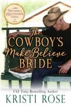The Cowboy's Make Believe Bride 電子書 by Kristi Rose