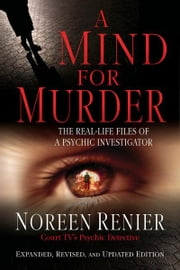 A Mind for Murder: The Real-Life Files of a Psychic Investigator ebook by Renier, Noreen