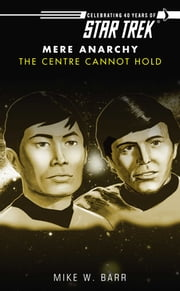 Star Trek: The Centre Cannot Hold ebook by Mike W. Barr