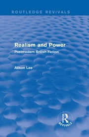 Realism and Power (Routledge Revivals) - Postmodern British Fiction ebook by Alison Lee