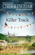 Cherringham - Killer Track - A Cosy Crime Series ebook by Matthew Costello, Neil Richards