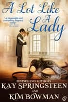 A Lot Like A Lady ebook by Kim Bowman,Kay Springsteen