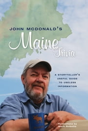 John McDonald's Maine Trivia: A Storyteller's Useful Guide to Useless Information ebook by John McDonald