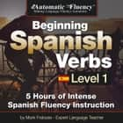 Automatic Fluency® Beginning Spanish Verbs Level I - 5 HOURS OF INTENSE SPANISH FLUENCY INSTRUCTION audiobook by Mark Frobose