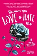 Because You Love to Hate Me - 13 Tales of Villainy 電子書 by Amerie, Amerie
