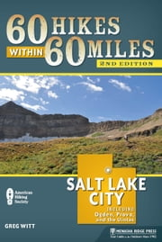 60 Hikes Within 60 Miles: Salt Lake City - Including Ogden, Provo, and the Uintas ebook by Greg Witt