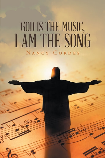 God Is The Music, I Am The Song ebook by Nancy Cordes