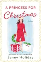 A Princess for Christmas - A Novel ebook by Jenny Holiday