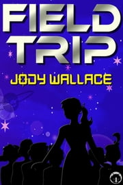 Field Trip ebook by Jody Wallace