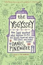 The Yggyssey - How Iggy Wondered What Happened to All the Ghosts, Found Out Where TheyWent, and Went There ebook by Daniel Pinkwater