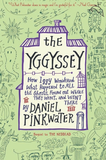 The Yggyssey - How Iggy Wondered What Happened to All the Ghosts, Found Out Where They Went, and Went There ebook by Daniel Pinkwater