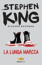 La lunga marcia eBook by Tullio Dobner, Beata della Frattina, Stephen King (Richard Bachman)