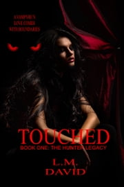 Touched: Book 1, The Hunter Legacy ebook by L.M. David