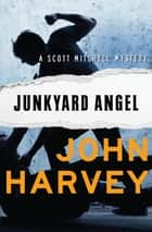 Junkyard Angel ebook by John Harvey