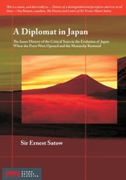 A Diplomat in Japan: The Inner History of the Critical Years in the Evolution of Japan When the Ports Were Opened and the ebook by Satow, Ernest Mason