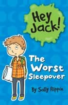 Hey Jack!: The Worst Sleepover ebook by Sally Rippin