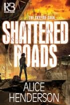 Shattered Roads eBook by Alice Henderson