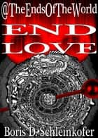 End Eight: END LOVE ebook by