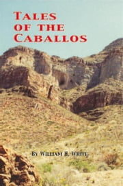 Tales of the Caballos ebook by William H. White