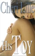 His Toy (3-Story Erotica Collection) ebook by Cheri Lille