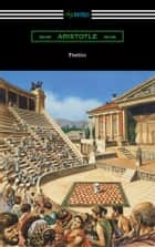 Poetics (Translated by Ingram Bywater with a Preface by Gilbert Murray) ebook by Aristotle