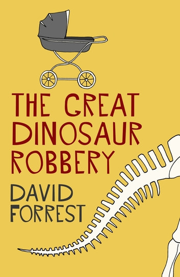 The Great Dinosaur Robbery ebook by David Forrest
