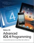 Advanced iOS 4 Programming ebook by Maher Ali
