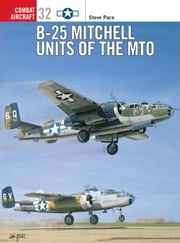 B-25 Mitchell Units of the MTO ebook by Steve Pace,Jim Laurier