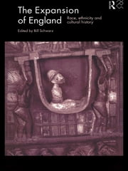 The Expansion of England - Race, Ethnicity and Cultural History ebook by Bill Schwarz,Bill Schwarz