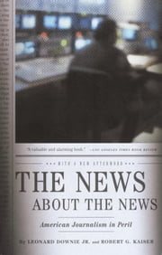 The News About the News - American Journalism in Peril ebook by Leonard Downie, Jr.,Robert G. Kaiser